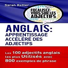 Anglais: Apprentissage Accéléré des Adjectifs: Les 100 adjectifs anglais les plus utilisés avec 800 exemples de phrase | Livre audio Auteur(s) : Sarah Retter Narrateur(s) : Victoria Kempf