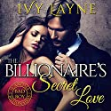 The Billionaire's Secret Love Audiobook by Ivy Layne Narrated by CJ Bloom, Beckett Greylock