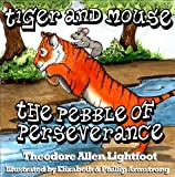 img - for Tiger and Mouse: The Pebble of Perseverance (A Perfect Bedtime Story with Brilliant Illustrations and Life Lessons. Volume 2) book / textbook / text book