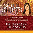 Soul Shifts: Transformative Wisdom for Creating a Life of Authentic Awakening, Emotional Freedom & Practical Spirituality (       UNABRIDGED) by Barbara De Angelis Narrated by Barbara De Angelis