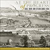 At the Heart of Progress: Coal, Iron, and Steam since 1750 (The John P  Eckblad Collection)