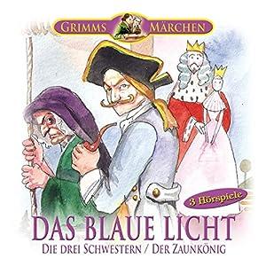Das blaue Licht / Die drei Schwestern / Der Zaunkönig Hörspiel