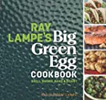 Ray Lampe's Big Green Egg Cookbook: G...