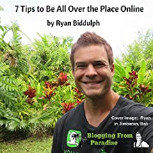 7 Tips to Be All Over the Place Online (       UNABRIDGED) by Ryan Biddulph Narrated by Roger Wood