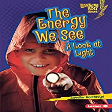 The Energy We See: A Look at Light | Livre audio Auteur(s) : Jennifer Boothroyd Narrateur(s) :  Intuitive