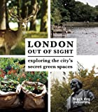London Out of Sight: Exploring the City's Green Spaces Thomas Howells