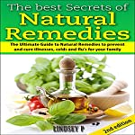 The Best Secrets of Natural Remedies 2nd Edition: The Ultimate Guide to Natural Remedies to Prevent and Cure Illnesses, Cold and Flu for Your Family | Lindsey P