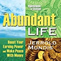 The Abundant Life: Boost Your Earning Power and Make Peace with Money  by Jerrold Mundis Narrated by Jerrold Mundis