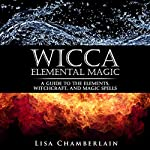 Wicca Elemental Magic: A Guide to the Elements, Witchcraft, and Magic Spells | Lisa Chamberlain