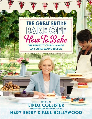 Great British Bake Off: How to Bake: The Perfect Victoria Sponge and Other Baking Secrets (Great British Bake Off TV Tie)