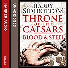 Blood and Steel: Throne of the Caesars, Book 2 (       UNABRIDGED) by Harry Sidebottom Narrated by Colin Mace