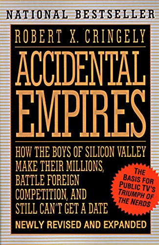 Accidental Empires: How the Boys of Silicon Valley Make Their Millions, Battle Foreign Competition and Still Don't Get a Date