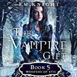 Whispers of Evil: The Vampire Gift, Book 5 | E.M. Knight