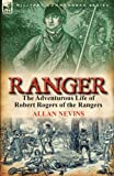 Ranger: The Adventurous Life of Robert Rogers of the Rangers (0857067044) by Nevins, Allan