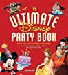 The Ultimate Disney Party Book: 8 Fantastic Disney Themes, Over 65 Recipes and Crafts for the Perfect Party