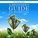 A Beginner's Guide to Investing: How to Grow Your Money the Smart and Easy Way (       UNABRIDGED) by Alex H. Frey, Alex H Frey, Ivy Bytes Narrated by Adam Verner