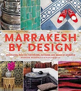 Marrakesh by Design: A Journey into Moroccan Style from Artisan