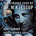 The Strange Case of Dr. M.K. Jessup (       UNABRIDGED) by Gray Barker, Andrew Colvin Narrated by Pete Ferrand