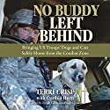 No Buddy Left Behind: Bringing US Troops' Dogs and Cats Safely Home from the Combat Zone Audiobook by Terri Crisp, Cynthia Hurn Narrated by Nicole Vilencia