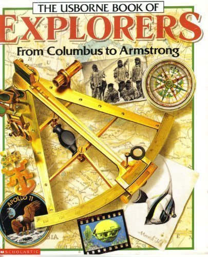 The Usborne Book of Explorers (From Columbus to Armstrong) by Felicity Everett (1995-01-01)