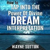 How to Tap into the Power of Divine Dream Interpretation | [Wayne Sutton]