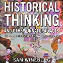 Historical Thinking and Other Unnatural Acts: Charting the Future of Teaching the Past: Critical Perspectives On The Past (       UNABRIDGED) by Sam Wineburg Narrated by Kevin Pierce