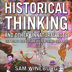 Historical Thinking and Other Unnatural Acts: Charting the Future of Teaching the Past Audiobook