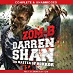 Zom-B: Zom-B, Book 1 (       UNABRIDGED) by Darren Shan Narrated by Zawe Ashton