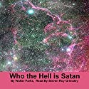 Who the Hell Is Satan Audiobook by Walter H. Parks Narrated by Steven Roy Grimsley
