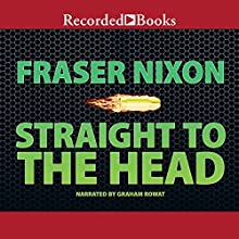 Straight to the Head Audiobook by Fraser Nixon Narrated by Graham Rowat