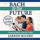 Bach to the Future: Fostering Music Literacy Today Hörbuch von Jarrod Richey Gesprochen von: Jarrod Richey