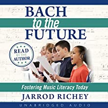 Bach to the Future: Fostering Music Literacy Today Audiobook by Jarrod Richey Narrated by Jarrod Richey