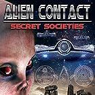 Alien Contact: Secret Societies Radio/TV von Warren Croyle Gesprochen von: Razor Keeves, John Beaumont, Chuck Thompsen