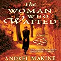 The Woman Who Waited: A Novel (       UNABRIDGED) by Geoffrey Strachan (translator), Andrei Makine Narrated by Gregory St. John