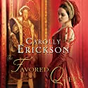 The Favored Queen: A Novel of Henry VIII's Third Wife (       UNABRIDGED) by Carolly Erickson Narrated by Kate Reading