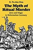 The Myth of Ritual Murder: Jews and Magic in Reformation Germany