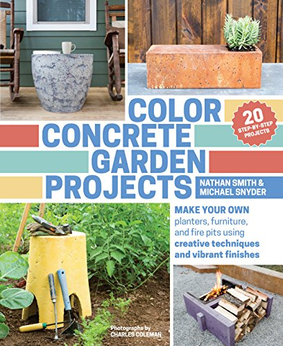 Color Concrete Garden Projects: Make Your Own Planters, Furniture, and Fire Pits Using Creative Techniques and Vibrant Finishes (Fire Pit Coleman compare prices)