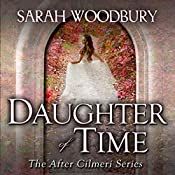 Daughter of Time: A Time Travel Romance: After Cilmeri, Book 0.5   [Sarah Woodbury]