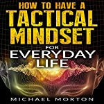 How to Have a Tactical Mindset for Everyday Life | Michael Morton