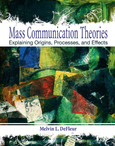 Mass Communication Theories: Explaining Origins,...