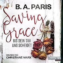 Saving Grace: Bis dein Tod uns scheidet Hörbuch von B. A. Paris Gesprochen von: Christiane Marx