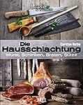 Die Hausschlachtung: Wurst, Schinken,...