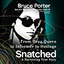 Snatched: From Drug Queen to Informer to Hostage - a Harrowing True Story Audiobook by Bruce Porter Narrated by Roxanne Hernandez