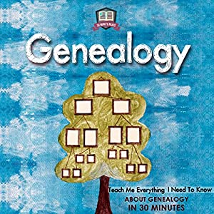 Genealogy: Teach Me Everything I Need To Know About Genealogy In 30 Minutes Audiobook