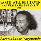 Earth Will Be Heaven and Heaven Will Be Earth | [Paramahansa Yogananda]