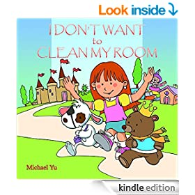 Children's Book:I Don't Want to Clean my Room ( A Beautifully Illustrated Bedtime Children's Picture Book) (Sweet Dreams Bedtime Stories, book 2)