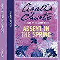 Absent in the Spring: A Mary Westmacott Novel Audiobook by Agatha Christie Narrated by Jacqui Crago