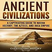 Ancient Civilizations: A Captivating Guide to Mayan History, the Aztecs, and Inca Empire | [Captivating History]