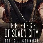 The Siege of Seven City: Z7, Book 3 | Derek J. Goodman