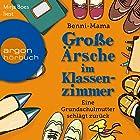 Große Ärsche im Klassenzimmer: Eine Grundschulmutter schlägt zurück Hörbuch von  Benni-Mama Gesprochen von: Mirja Boes